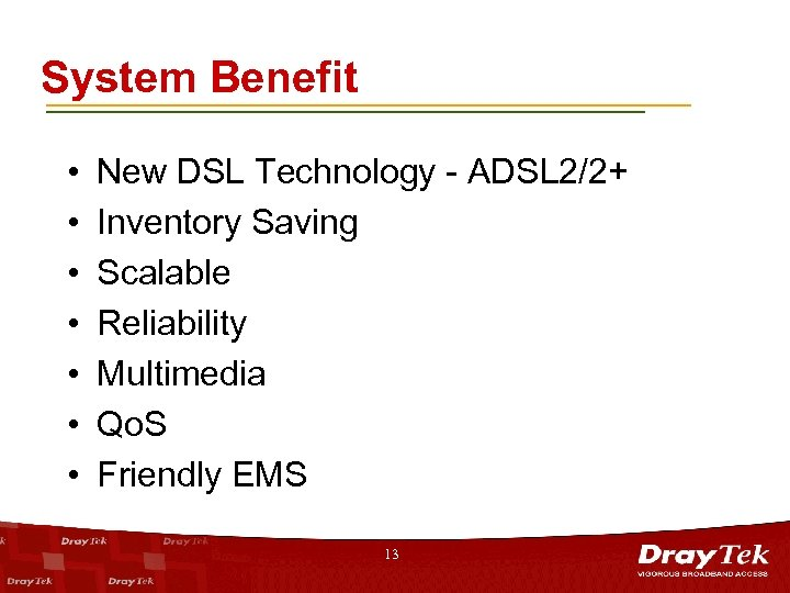 System Benefit • • New DSL Technology - ADSL 2/2+ Inventory Saving Scalable Reliability