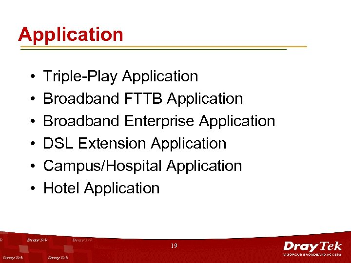Application • • • Triple-Play Application Broadband FTTB Application Broadband Enterprise Application DSL Extension