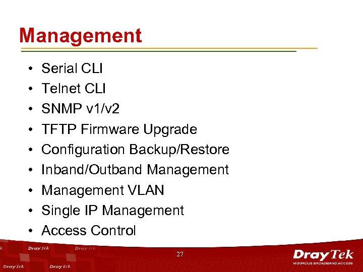 Management • • • Serial CLI Telnet CLI SNMP v 1/v 2 TFTP Firmware