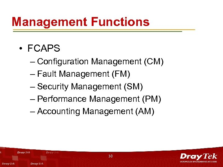 Management Functions • FCAPS – Configuration Management (CM) – Fault Management (FM) – Security