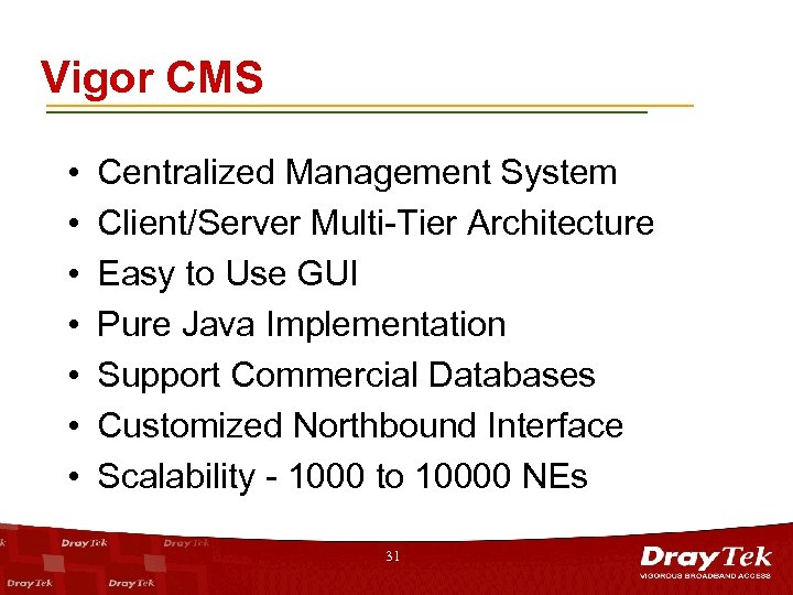 Vigor CMS • • Centralized Management System Client/Server Multi-Tier Architecture Easy to Use GUI
