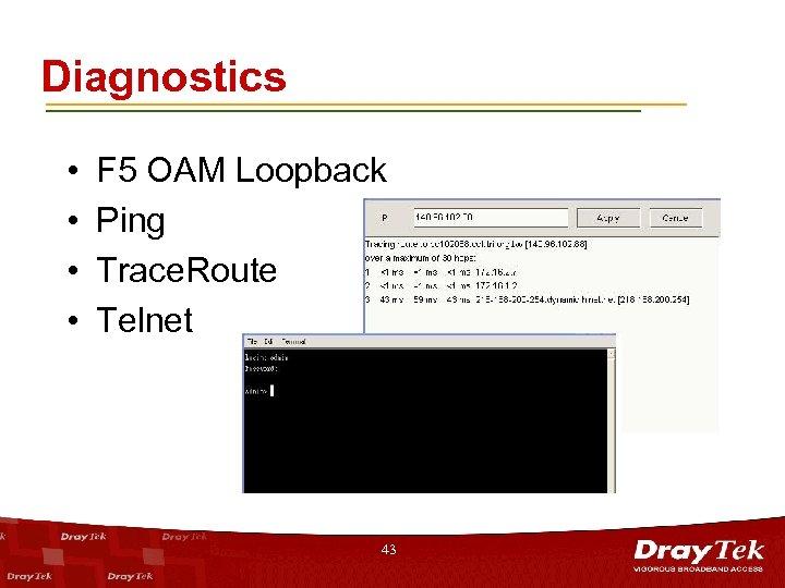 Diagnostics • • F 5 OAM Loopback Ping Trace. Route Telnet 43