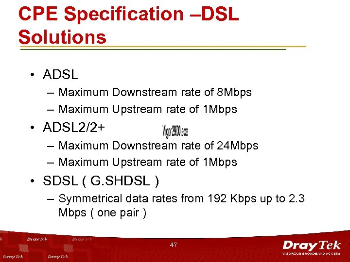 CPE Specification –DSL Solutions • ADSL – Maximum Downstream rate of 8 Mbps –