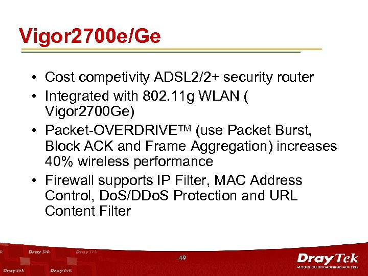 Vigor 2700 e/Ge • Cost competivity ADSL 2/2+ security router • Integrated with 802.