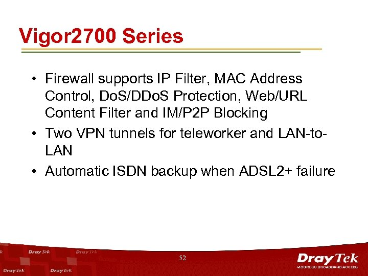 Vigor 2700 Series • Firewall supports IP Filter, MAC Address Control, Do. S/DDo. S