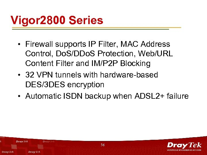 Vigor 2800 Series • Firewall supports IP Filter, MAC Address Control, Do. S/DDo. S