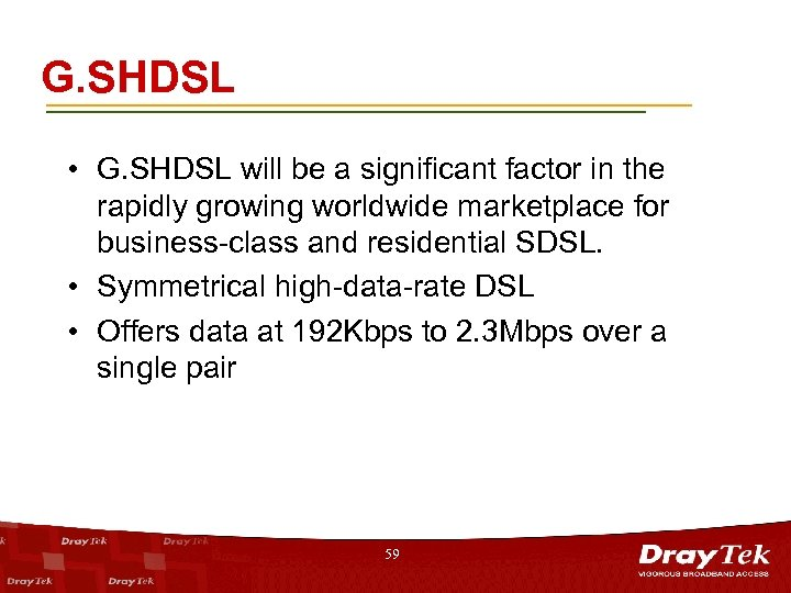G. SHDSL • G. SHDSL will be a significant factor in the rapidly growing
