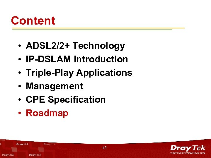 Content • • • ADSL 2/2+ Technology IP-DSLAM Introduction Triple-Play Applications Management CPE Specification
