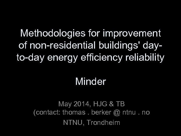 Methodologies for improvement of non-residential buildings' dayto-day energy efficiency reliability Minder May 2014, HJG