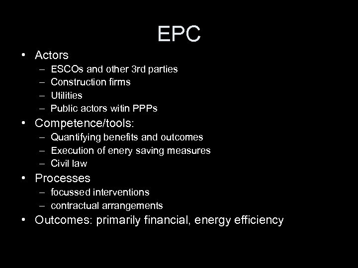 EPC • Actors – – ESCOs and other 3 rd parties Construction firms Utilities