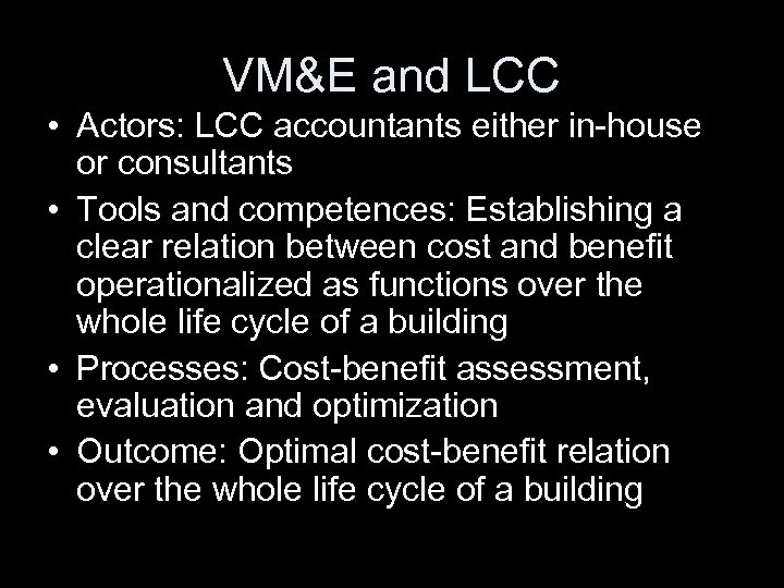 VM&E and LCC • Actors: LCC accountants either in-house or consultants • Tools and