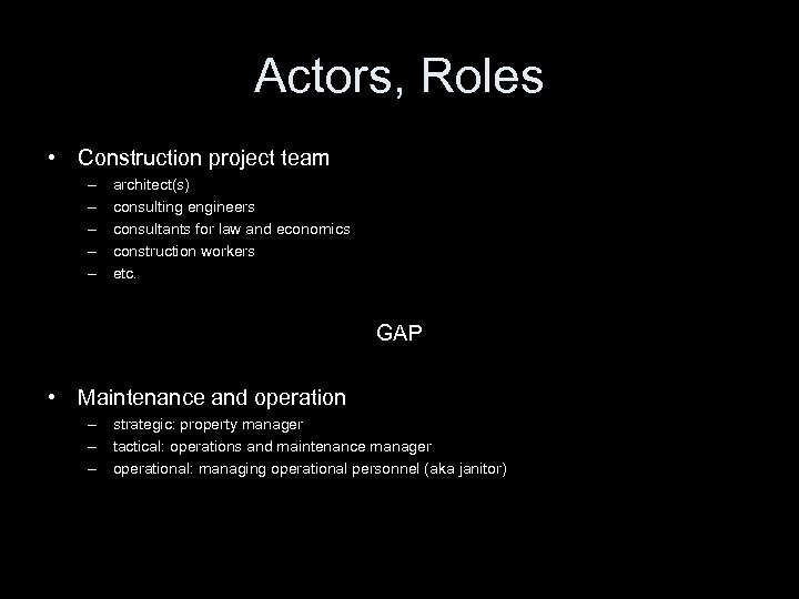 Actors, Roles • Construction project team – – – architect(s) consulting engineers consultants for