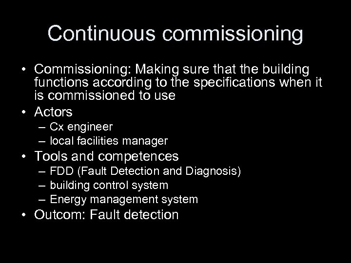 Continuous commissioning • Commissioning: Making sure that the building functions according to the specifications