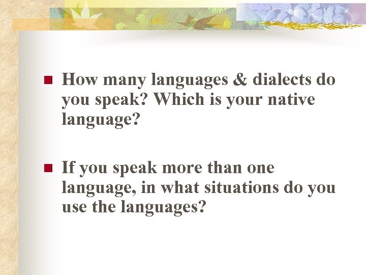 n How many languages & dialects do you speak? Which is your native language?