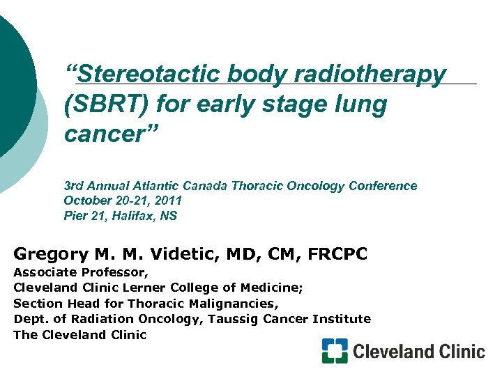"""""""Stereotactic body radiotherapy (SBRT) for early stage lung cancer"""" 3 rd Annual Atlantic Canada"""