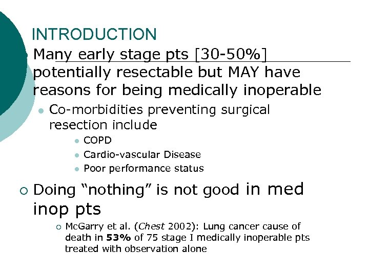 INTRODUCTION ¡ Many early stage pts [30 -50%] potentially resectable but MAY have reasons