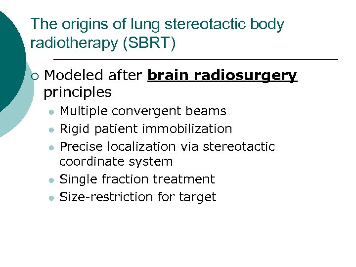 The origins of lung stereotactic body radiotherapy (SBRT) ¡ Modeled after brain radiosurgery principles