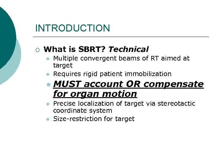 INTRODUCTION ¡ What is SBRT? Technical l l Multiple convergent beams of RT aimed