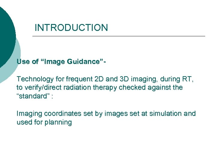 """INTRODUCTION Use of """"Image Guidance""""Technology for frequent 2 D and 3 D imaging, during"""