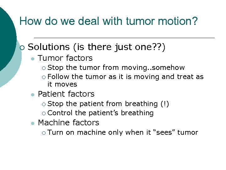 How do we deal with tumor motion? ¡ Solutions (is there just one? ?