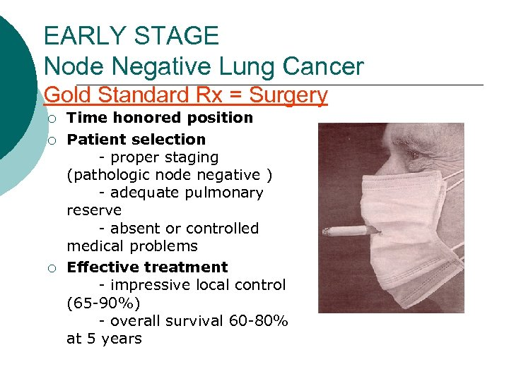 EARLY STAGE Node Negative Lung Cancer Gold Standard Rx = Surgery ¡ ¡ ¡