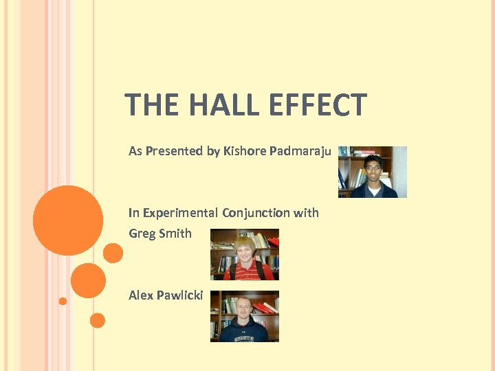 THE HALL EFFECT As Presented by Kishore Padmaraju In Experimental Conjunction with Greg Smith