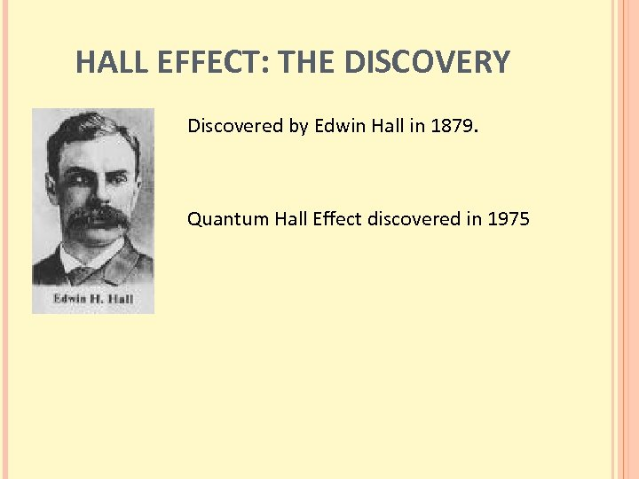 HALL EFFECT: THE DISCOVERY Discovered by Edwin Hall in 1879. Quantum Hall Effect discovered