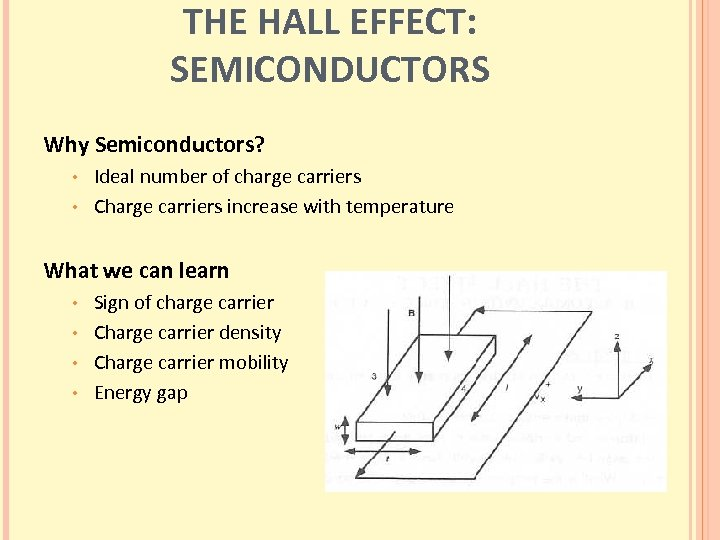 THE HALL EFFECT: SEMICONDUCTORS Why Semiconductors? Ideal number of charge carriers • Charge carriers