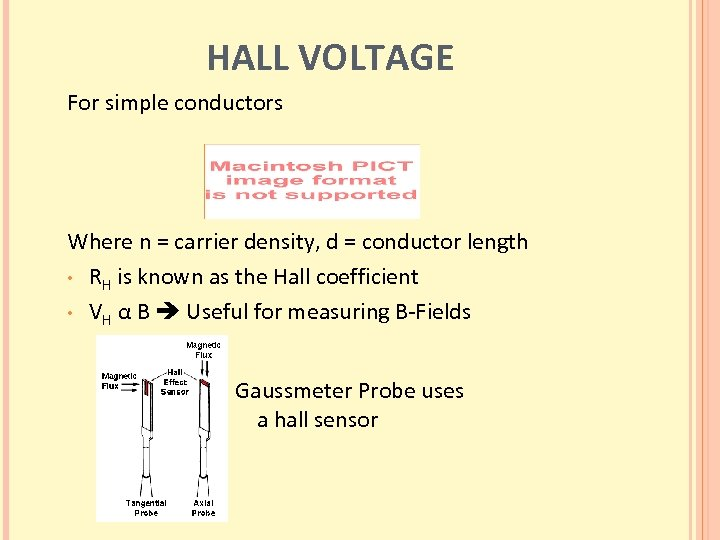 HALL VOLTAGE For simple conductors Where n = carrier density, d = conductor length