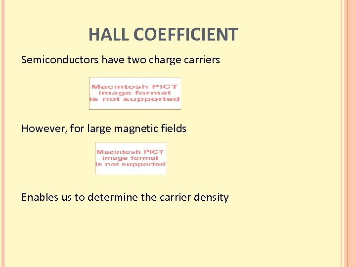 HALL COEFFICIENT Semiconductors have two charge carriers However, for large magnetic fields Enables us