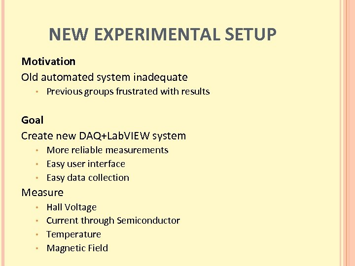 NEW EXPERIMENTAL SETUP Motivation Old automated system inadequate • Previous groups frustrated with results