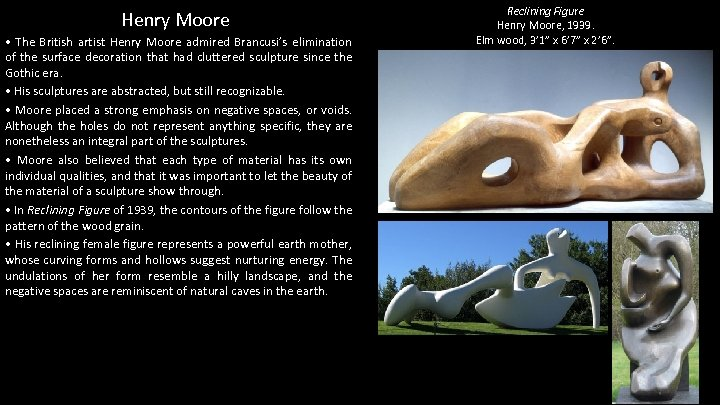 Henry Moore • The British artist Henry Moore admired Brancusi's elimination of the surface