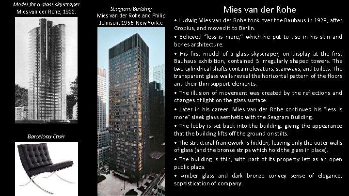 Model for a glass skyscraper Mies van der Rohe, 1922. Barcelona Chair Seagram Building
