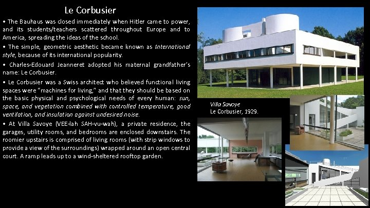 Le Corbusier • The Bauhaus was closed immediately when Hitler came to power, and