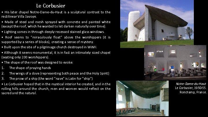 Le Corbusier • His later chapel Notre-Dame-du-Haut is a sculptural contrast to the rectilinear