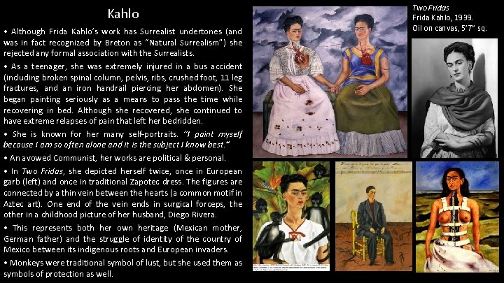 Kahlo • Although Frida Kahlo's work has Surrealist undertones (and was in fact recognized