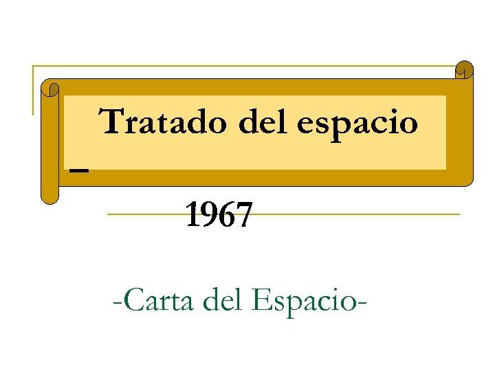 Tratado del espacio – 1967 -Carta del Espacio-