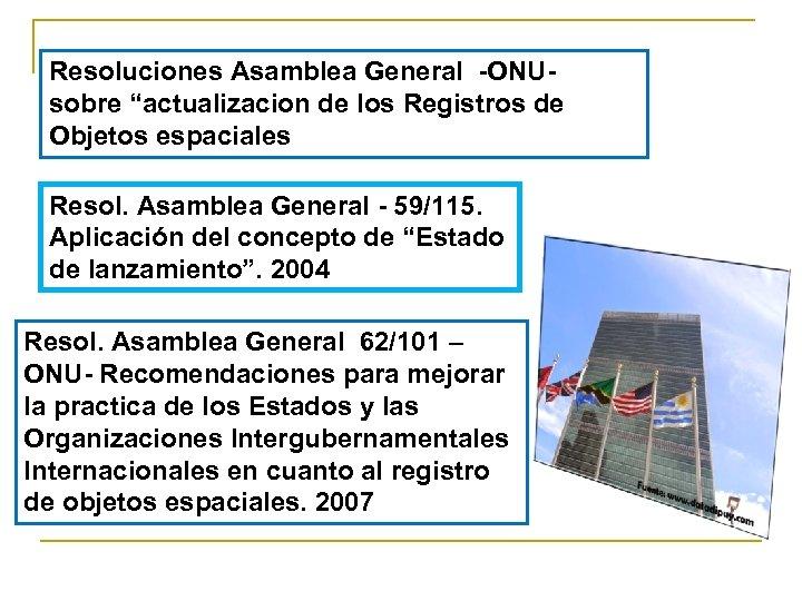 "Resoluciones Asamblea General -ONUsobre ""actualizacion de los Registros de Objetos espaciales Resol. Asamblea General"