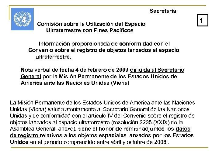 Secretaría Comisión sobre la Utilización del Espacio Ultraterrestre con Fines Pacíficos Información proporcionada de