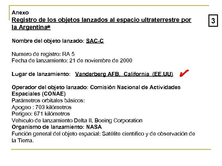 Anexo Registro de los objetos lanzados al espacio ultraterrestre por la Argentina∗ Nombre del