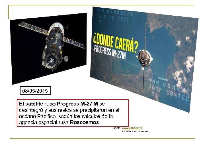 08/05/2015 El satélite ruso Progress M-27 M se desintegró y sus restos se precipitaron