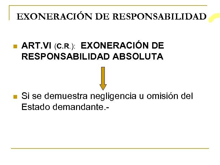 EXONERACIÓN DE RESPONSABILIDAD n ART. VI (C. R. ): EXONERACIÓN DE RESPONSABILIDAD ABSOLUTA n