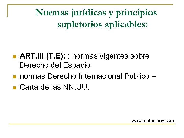 Normas jurídicas y principios supletorios aplicables: n n n ART. III (T. E): :