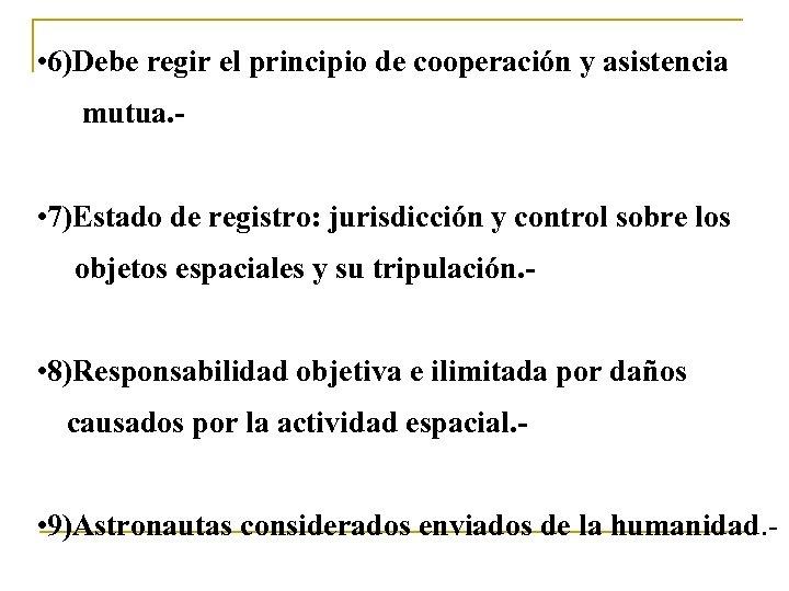 • 6)Debe regir el principio de cooperación y asistencia mutua. - • 7)Estado