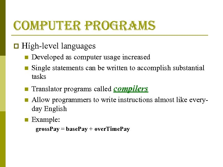 computer programs p High-level languages n n n Developed as computer usage increased Single