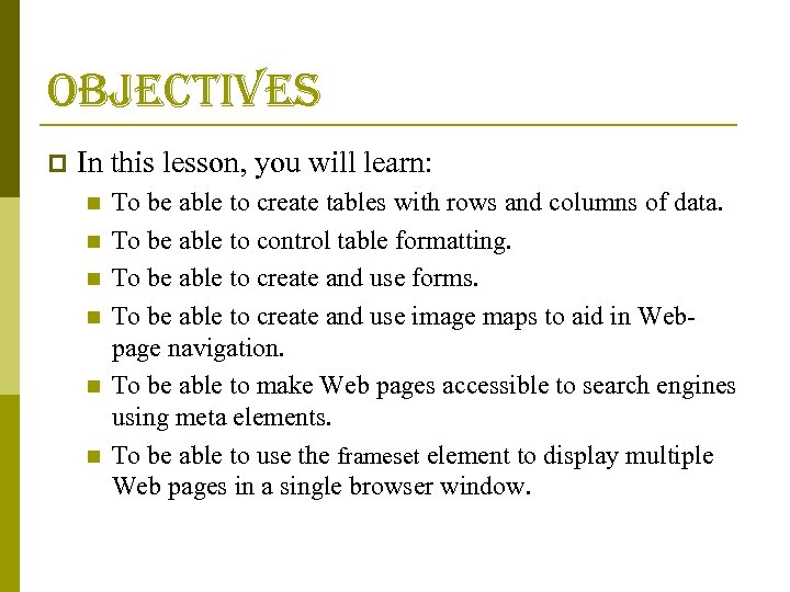 objectives p In this lesson, you will learn: n n n To be able
