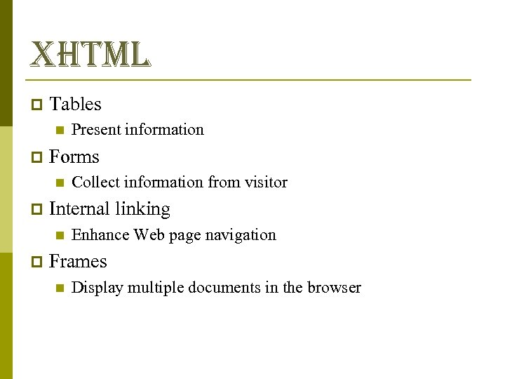 xhtml p Tables n p Forms n p Collect information from visitor Internal linking