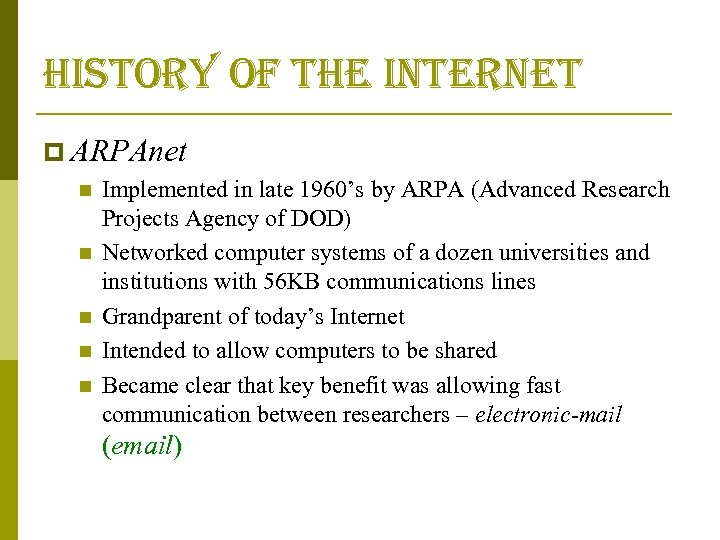 history of the internet p ARPAnet n Implemented in late 1960's by ARPA (Advanced