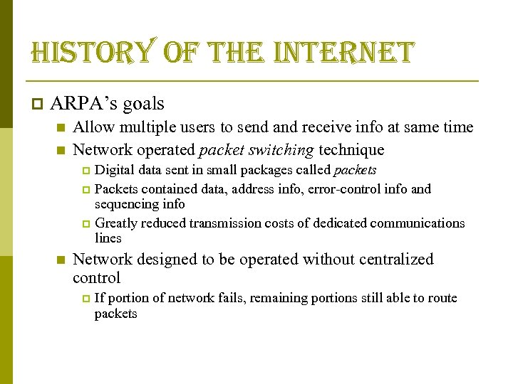 history of the internet p ARPA's goals n n Allow multiple users to send