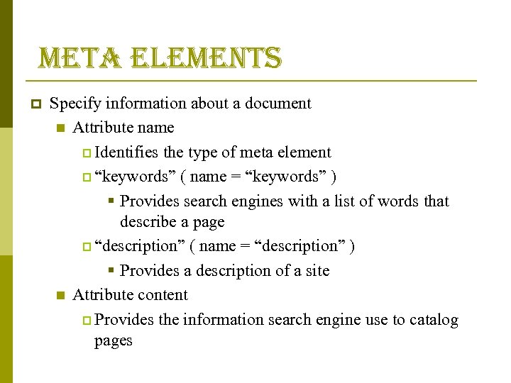 meta elements p Specify information about a document n Attribute name p Identifies
